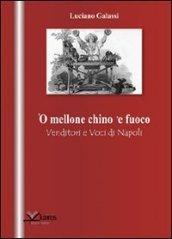 Mellone chino 'e fuoco. Venditori e voci di Napoli ('O)