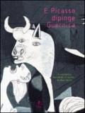 E Picasso dipinge Guernica. Ediz. illustrata