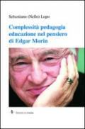 Complessità pedagogia educazione nel pensiero di Edgar Morin