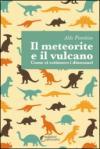 Il meteorite e il vulcano. Come si estinsero i dinosauri