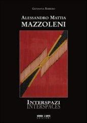 Alessandro Mattia Mazzoleni. Interspazi. Ediz. illustrata