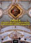 L'Aquila. Contesto architettonico sacro di opere d'arte esposte in mostra. Ediz. illustrata