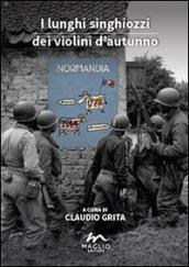 I lunghi singhiozzi dei violini d'autunno. Normandia '44. Un dossier