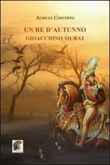 Un re d'autunno. Gioacchino Murat