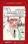 Esistere forte. Ha senso esistere? Camus, Sartre e Gide dicono che...