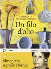 Un filo d'olio letto da Simonetta Agnello Hornby. Audiolibro. CD Audio Formato MP3
