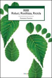 RRR. Riduci, riutilizza, ricicla