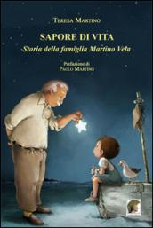 Sapore di vita. Storia della famiglia Martino Vela