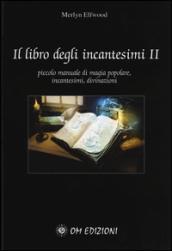 Il libro degli incantesimi. Piccolo manuale di magia popolare, incantesimi, divinazioni. 2.